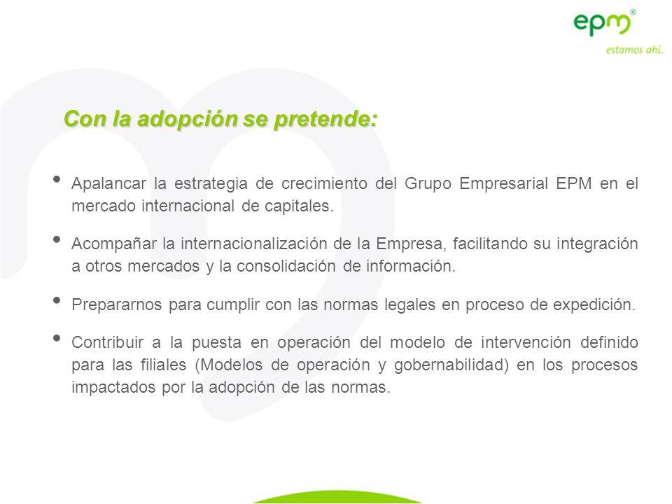 Con la adopción se pretende: Apalancar la estrategia de crecimiento del Grupo Empresarial EPM en el mercado internacional de capitales. Acompañar la i