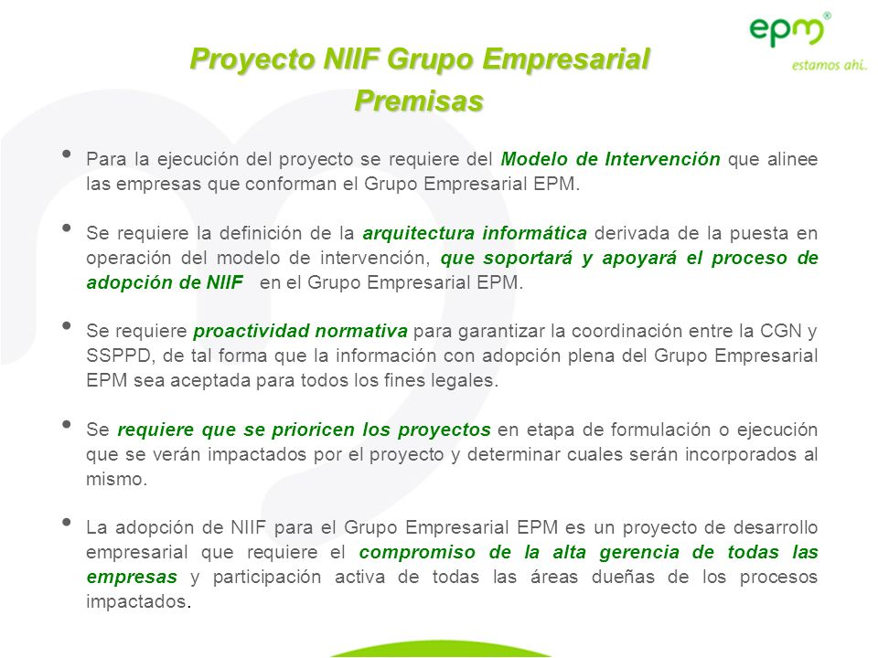 Proyecto NIIF Grupo Empresarial Premisas Para la ejecución del proyecto se requiere del Modelo de Intervención que alinee las empresas que conforman e