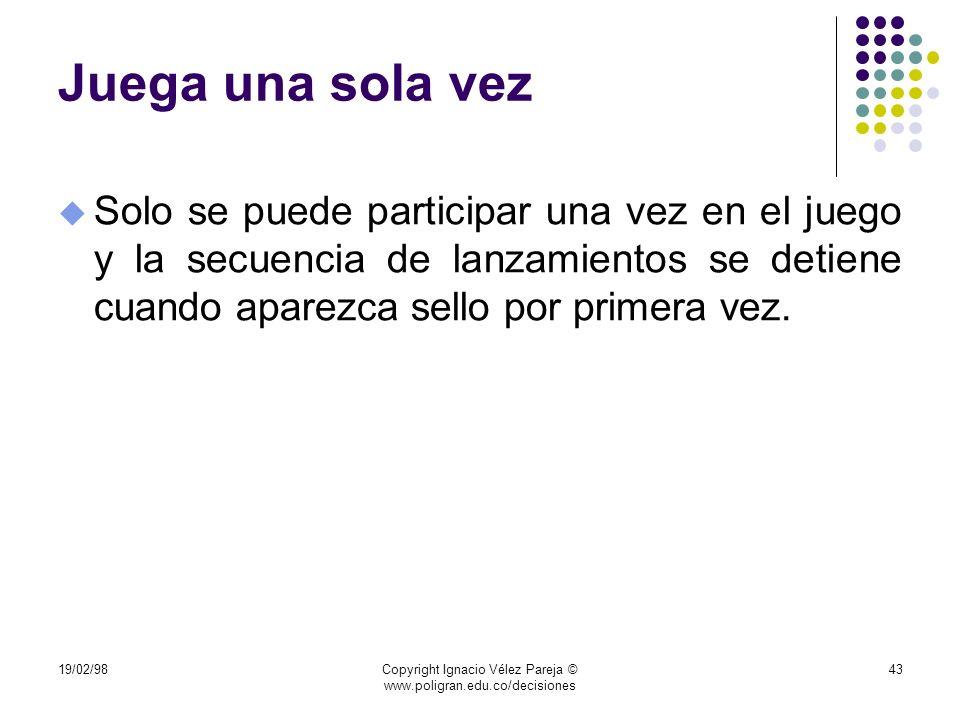 19/02/98Copyright Ignacio Vélez Pareja © www.poligran.edu.co/decisiones 43 Juega una sola vez u Solo se puede participar una vez en el juego y la secu