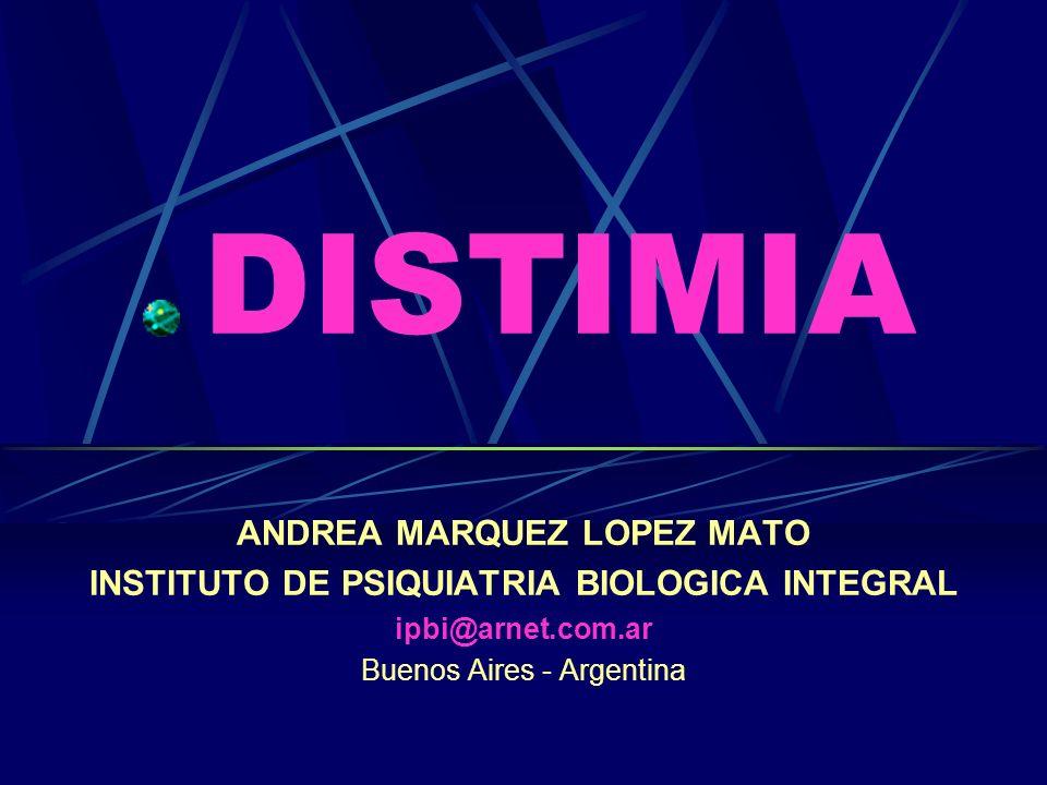DISTIMIA ANDREA MARQUEZ LOPEZ MATO INSTITUTO DE PSIQUIATRIA BIOLOGICA INTEGRAL ipbi@arnet.com.ar Buenos Aires - Argentina