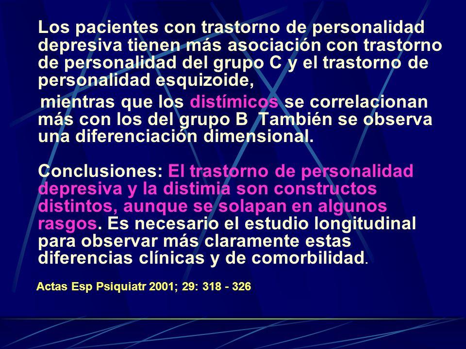 Los pacientes con trastorno de personalidad depresiva tienen más asociación con trastorno de personalidad del grupo C y el trastorno de personalidad esquizoide, mientras que los distímicos se correlacionan más con los del grupo B También se observa una diferenciación dimensional.