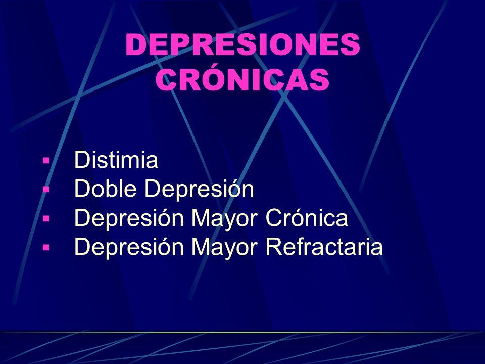 DEPRESIONES CRÓNICAS Distimia Doble Depresión Depresión Mayor Crónica Depresión Mayor Refractaria