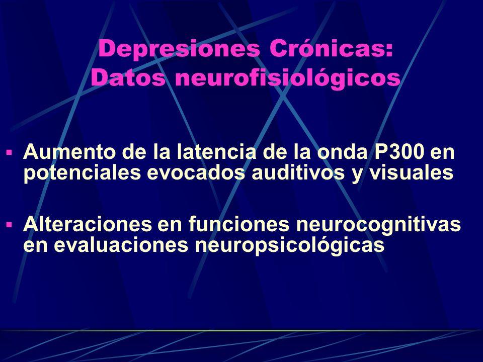 Aumento de la latencia de la onda P300 en potenciales evocados auditivos y visuales Alteraciones en funciones neurocognitivas en evaluaciones neuropsicológicas Depresiones Crónicas: Datos neurofisiológicos