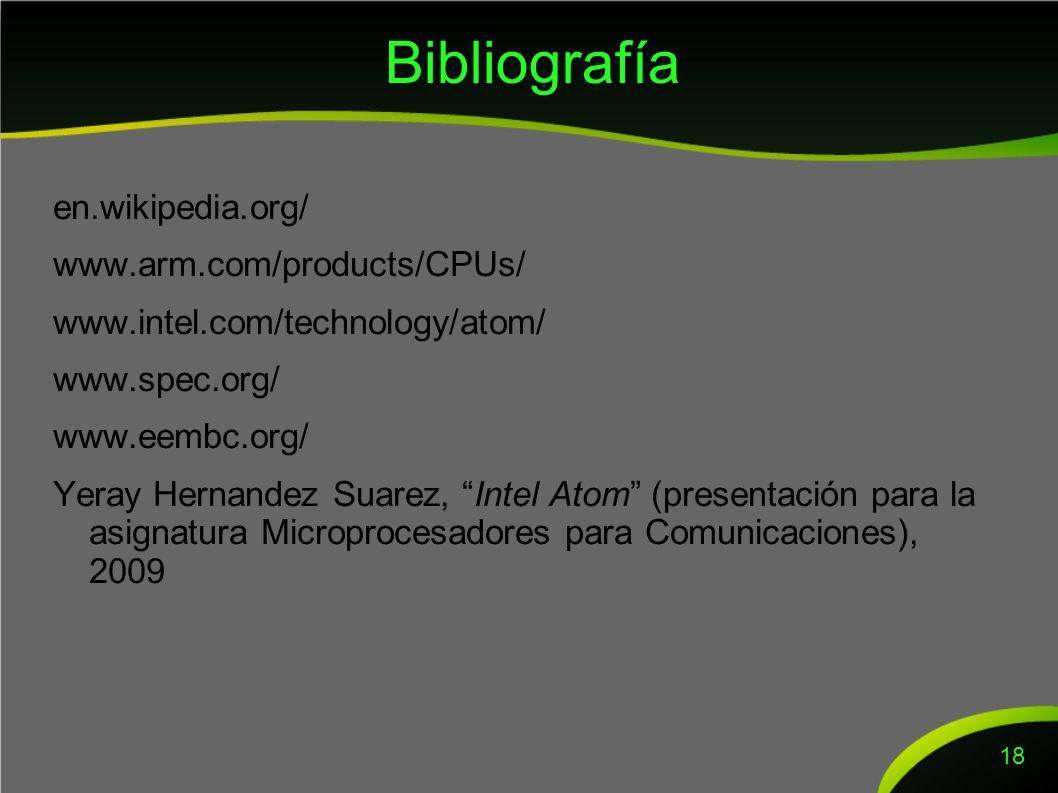 Bibliografía en.wikipedia.org/ www.arm.com/products/CPUs/ www.intel.com/technology/atom/ www.spec.org/ www.eembc.org/ Yeray Hernandez Suarez, Intel Atom (presentación para la asignatura Microprocesadores para Comunicaciones), 2009 18