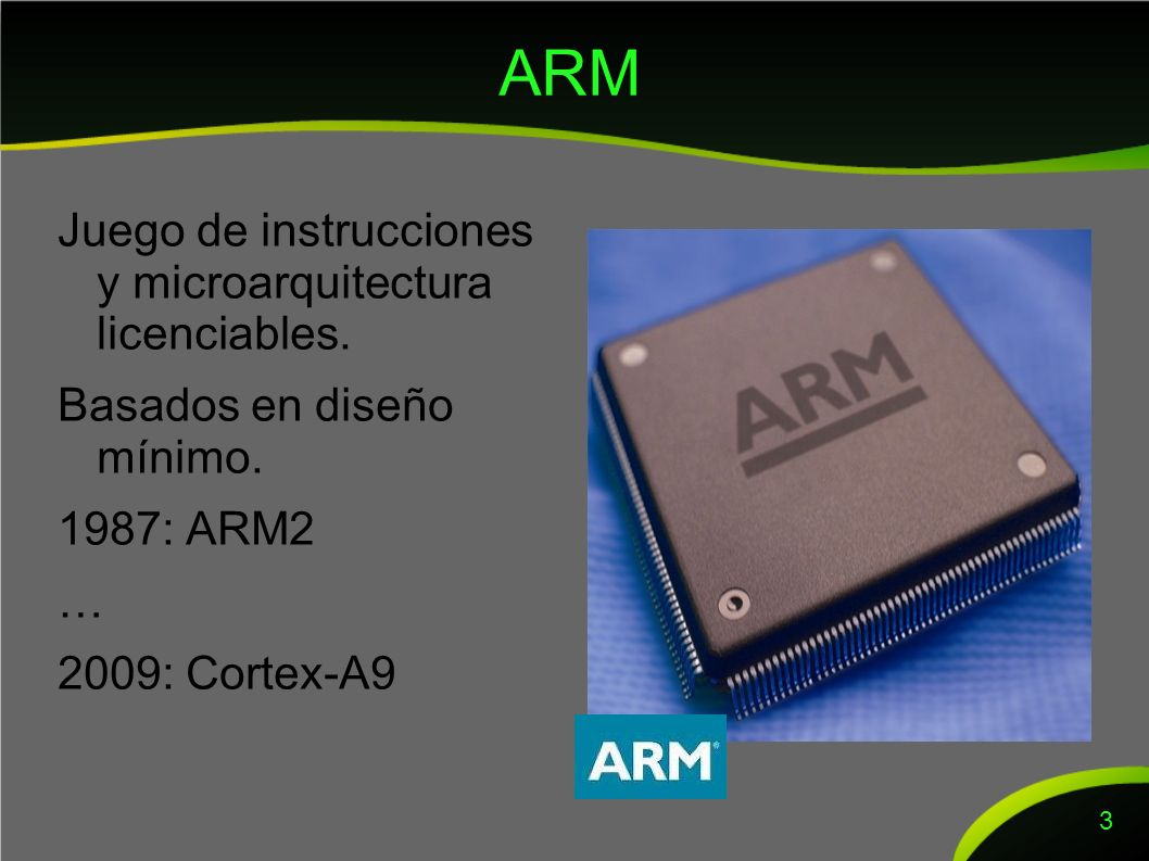 Bajo consumo en el ARM Diseño mínimo Bajo número de transistores Ejecución condicional elimina el predictor de salto Cauce constante de ejecución Pocos accesos a memoria Frecuencias 30 MHz – 1 GHz.