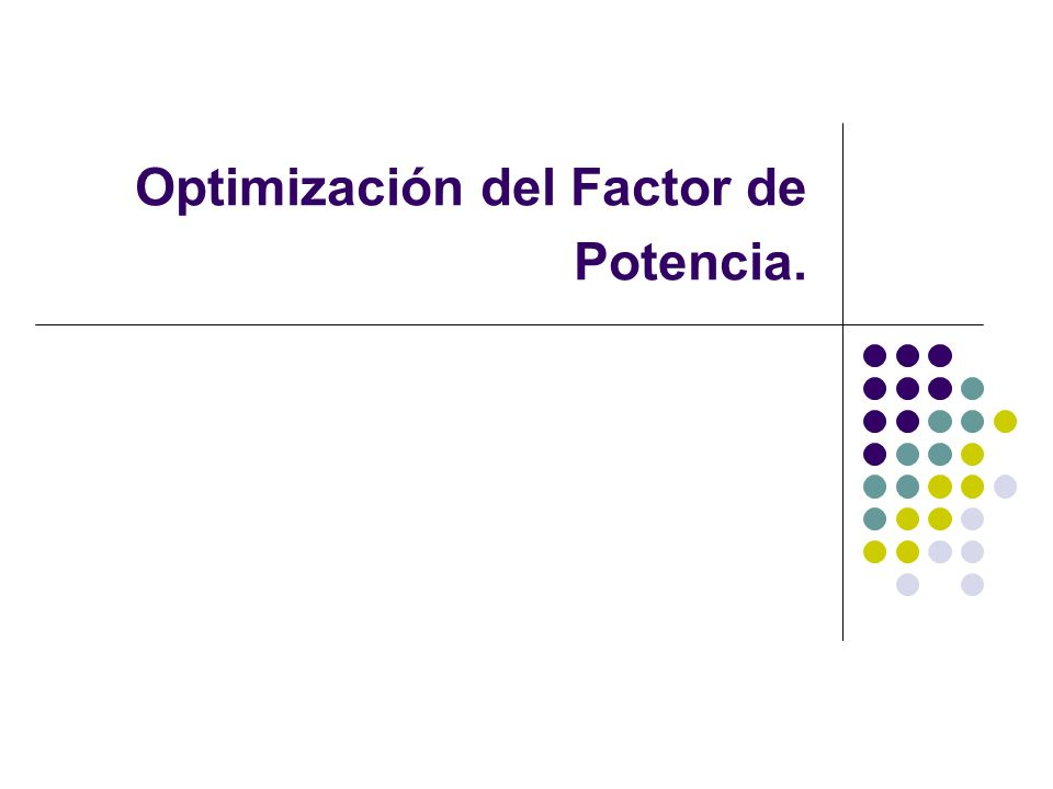 CORRECCION DEL FACTOR DE POTENCIA Optimización del Factor de Potencia.