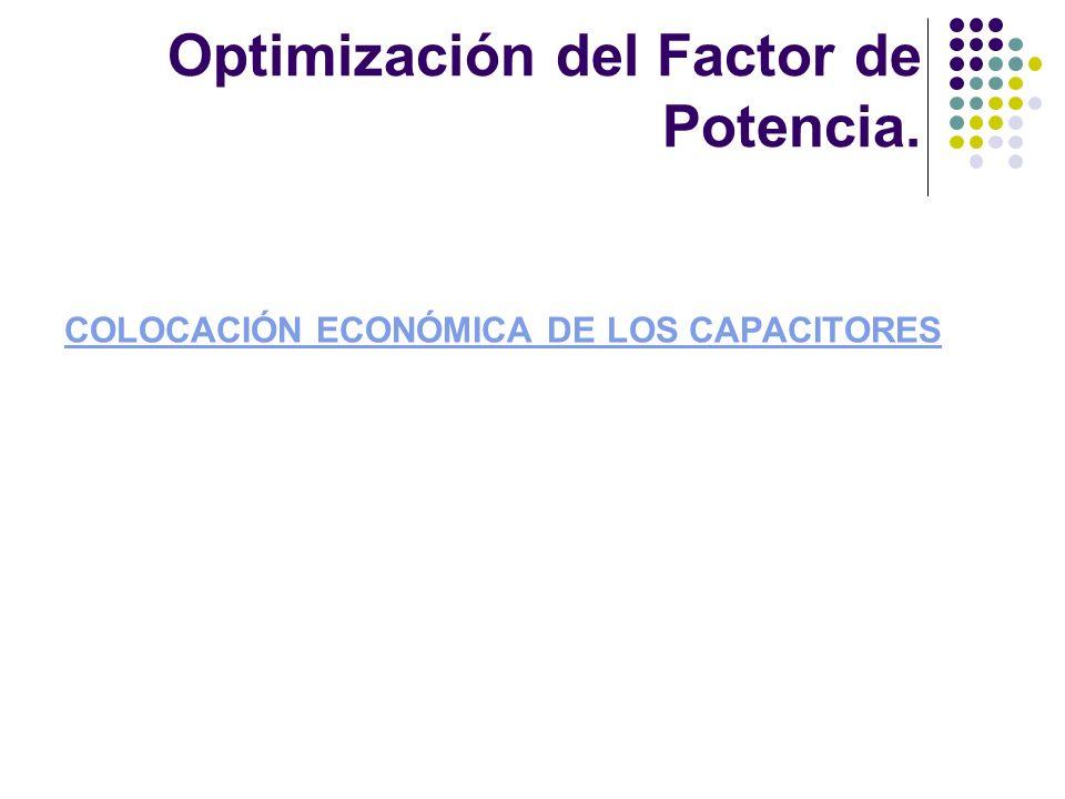 COLOCACIÓN ECONÓMICA DE LOS CAPACITORES Optimización del Factor de Potencia.