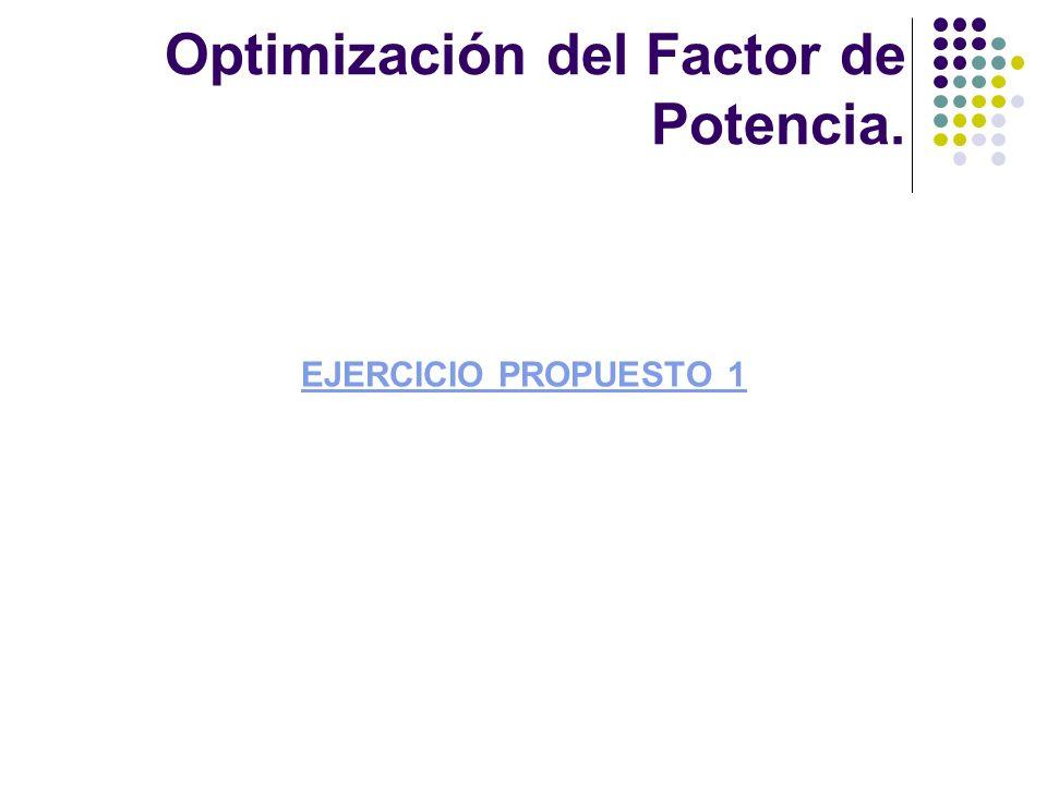 EJERCICIO PROPUESTO 1 Optimización del Factor de Potencia.