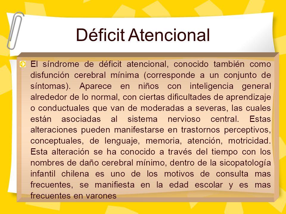 El síndrome de déficit atencional, conocido también como disfunción cerebral mínima (corresponde a un conjunto de síntomas). Aparece en niños con inte