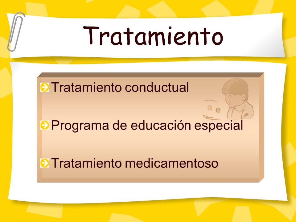 Tratamiento Tratamiento conductual Programa de educación especial Tratamiento medicamentoso