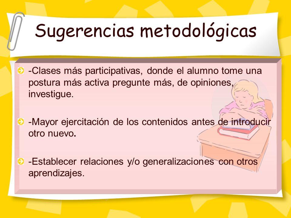 -Clases más participativas, donde el alumno tome una postura más activa pregunte más, de opiniones, investigue. -Mayor ejercitación de los contenidos