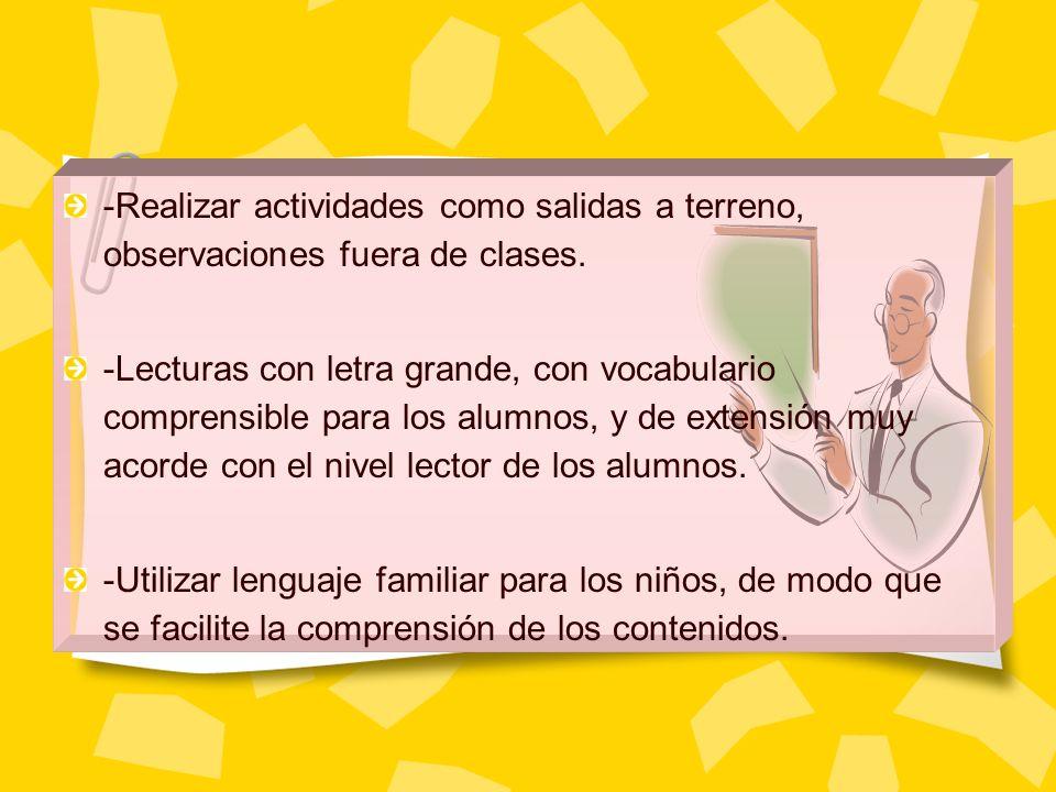 -Realizar actividades como salidas a terreno, observaciones fuera de clases. -Lecturas con letra grande, con vocabulario comprensible para los alumnos