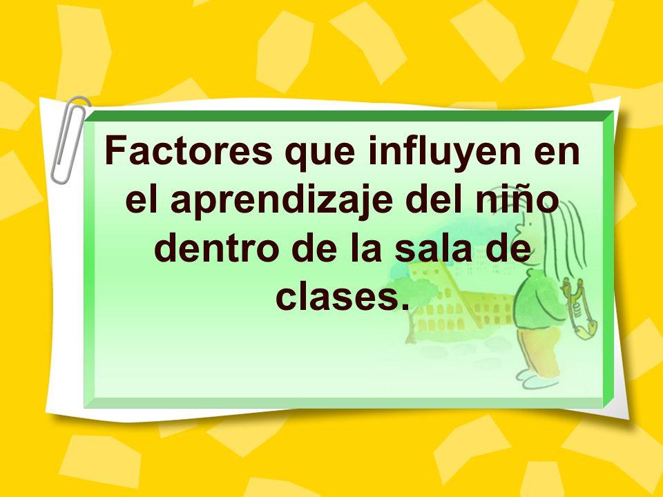 Factores que influyen en el aprendizaje del niño dentro de la sala de clases.