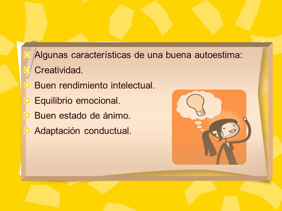 Algunas características de una buena autoestima: Creatividad. Buen rendimiento intelectual. Equilibrio emocional. Buen estado de ánimo. Adaptación con