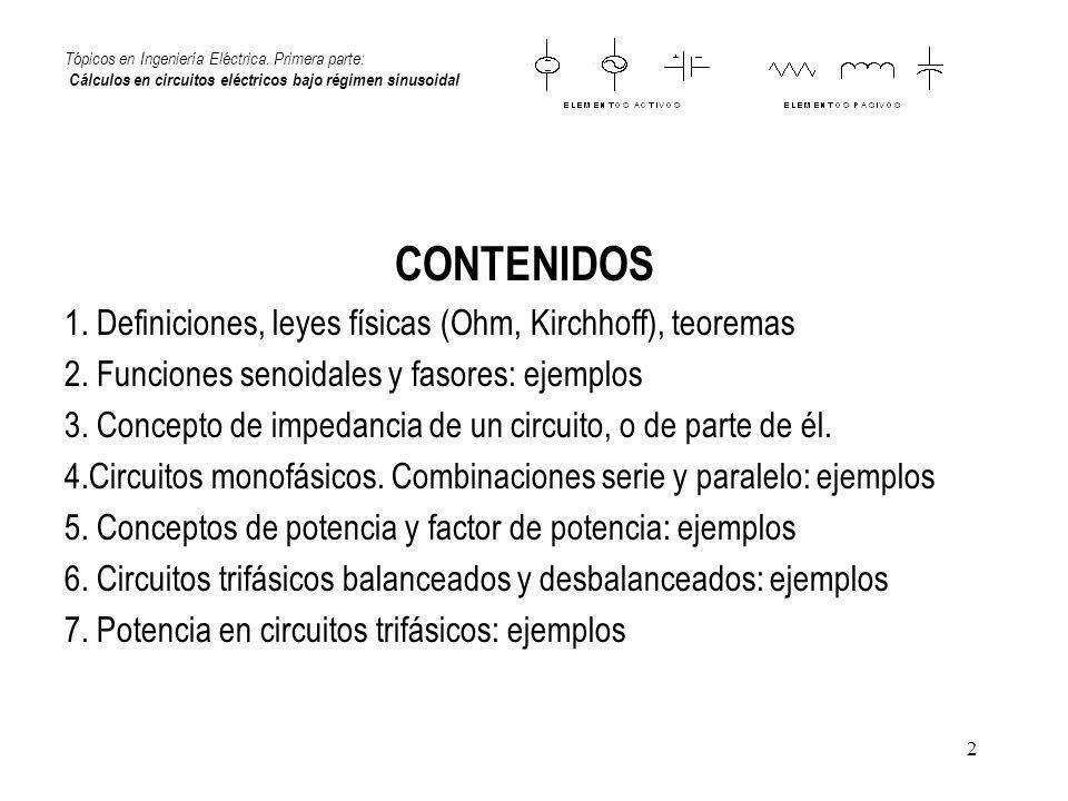 2 Tópicos en Ingeniería Eléctrica. Primera parte: Cálculos en circuitos eléctricos bajo régimen sinusoidal CONTENIDOS 1. Definiciones, leyes físicas (