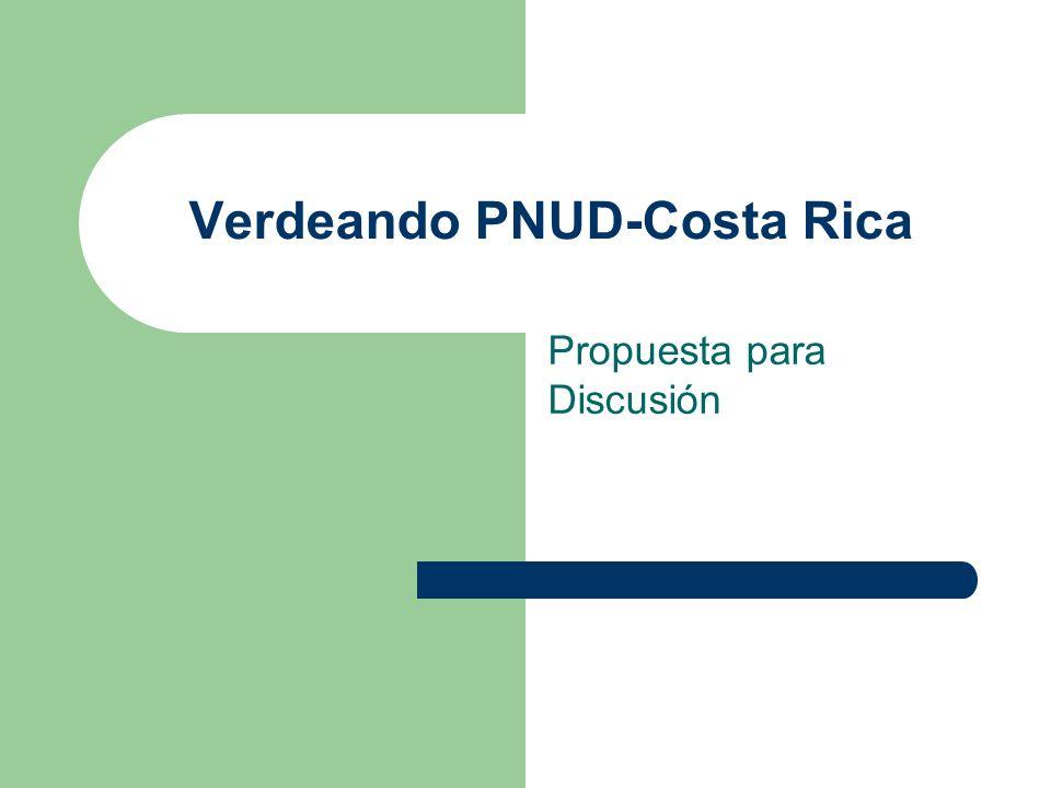Verdeando PNUD-Costa Rica Propuesta para Discusión