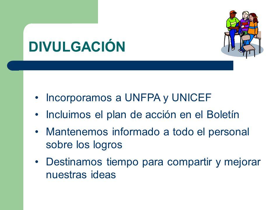 DIVULGACIÓN Incorporamos a UNFPA y UNICEF Incluimos el plan de acción en el Boletín Mantenemos informado a todo el personal sobre los logros Destinamo