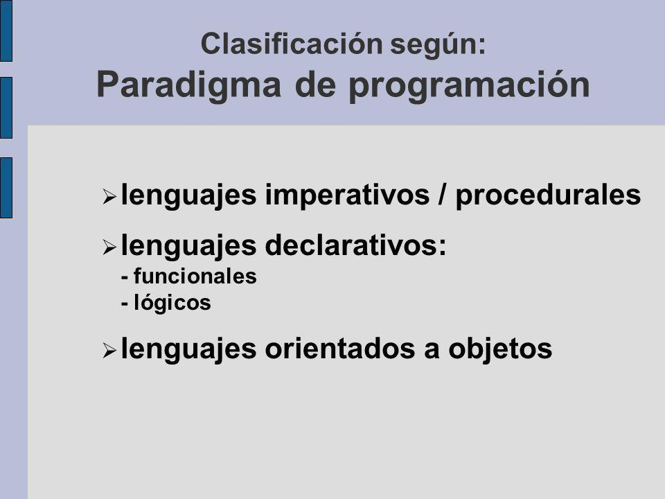 Clasificación según: Paradigma de programación lenguajes imperativos / procedurales lenguajes declarativos: - funcionales - lógicos lenguajes orientados a objetos