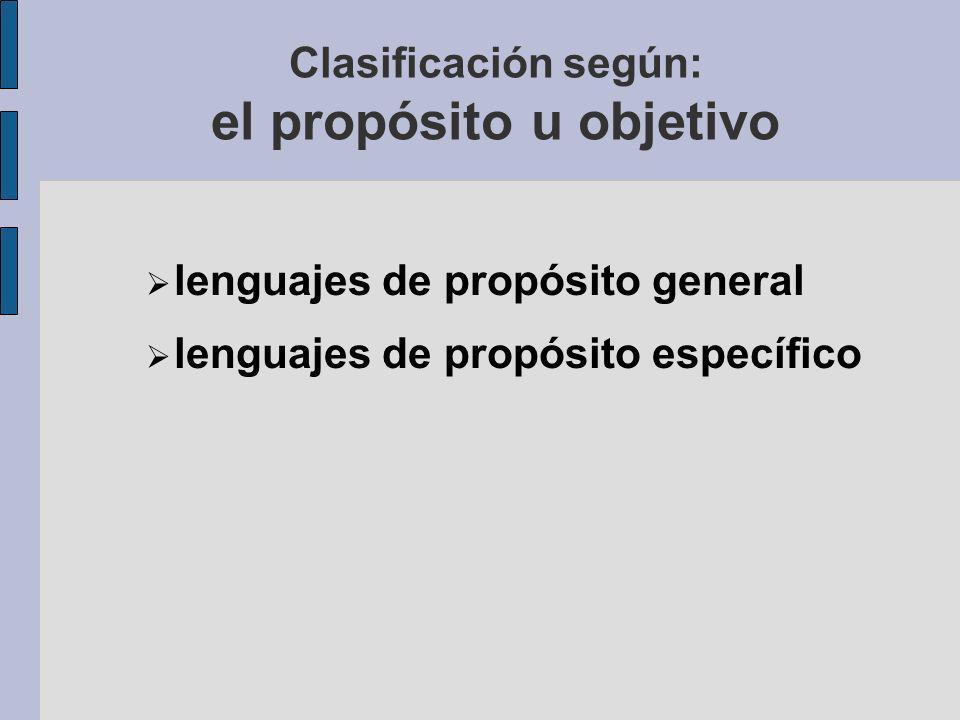 Clasificación según: el propósito u objetivo lenguajes de propósito general lenguajes de propósito específico