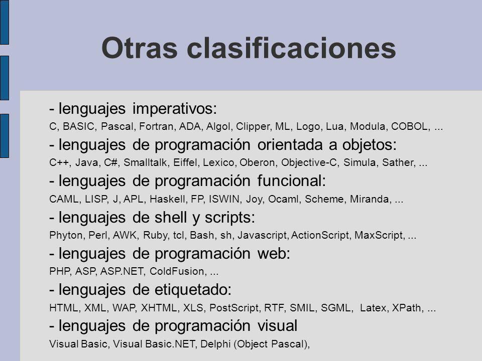 Otras clasificaciones - lenguajes imperativos: C, BASIC, Pascal, Fortran, ADA, Algol, Clipper, ML, Logo, Lua, Modula, COBOL,... - lenguajes de program