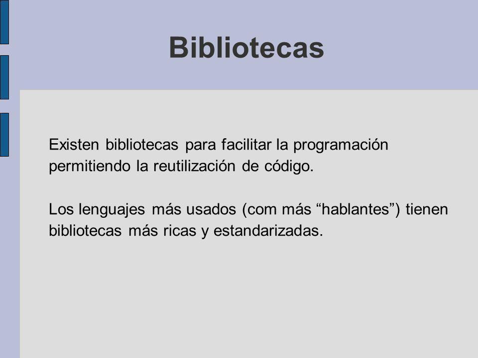 Bibliotecas Existen bibliotecas para facilitar la programación permitiendo la reutilización de código. Los lenguajes más usados (com más hablantes) ti