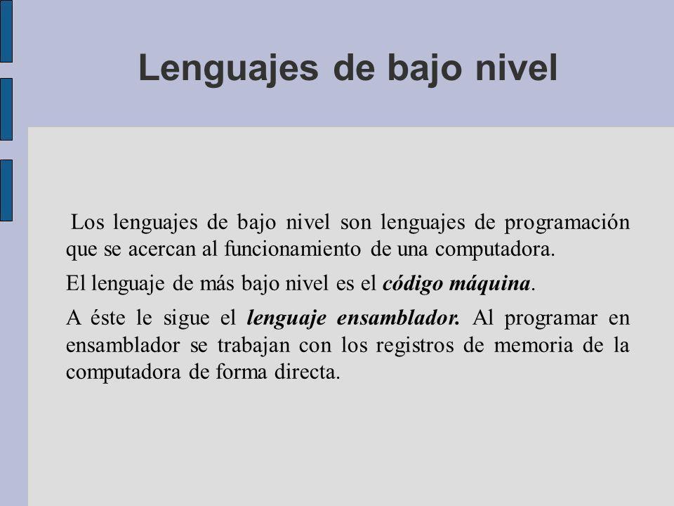 Lenguajes de bajo nivel Los lenguajes de bajo nivel son lenguajes de programación que se acercan al funcionamiento de una computadora.