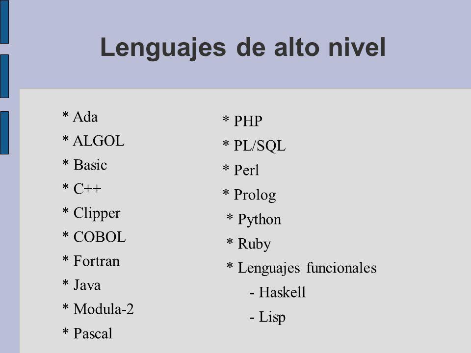 Lenguajes de alto nivel * Ada * ALGOL * Basic * C++ * Clipper * COBOL * Fortran * Java * Modula-2 * Pascal * PHP * PL/SQL * Perl * Prolog * Python * Ruby * Lenguajes funcionales - Haskell - Lisp