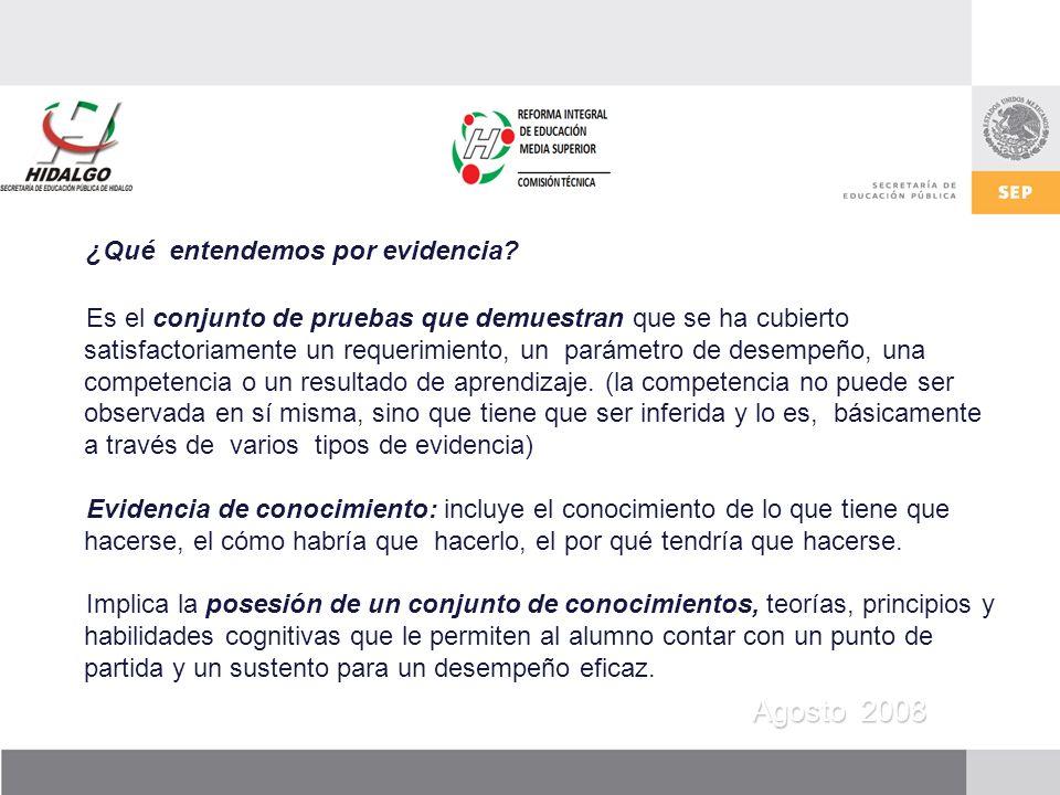 Agosto 2008 Evidencia de desempeño: Se refiere a la aplicación de los conocimientos en actividades específicas.