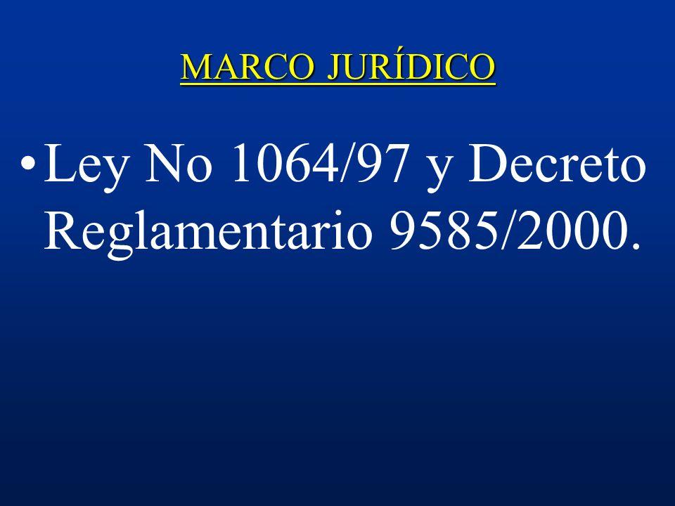 MARCO JURÍDICO Ley No 1064/97 y Decreto Reglamentario 9585/2000.