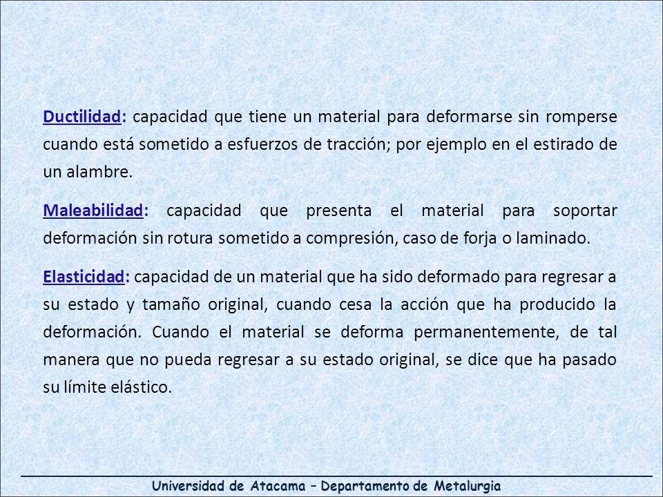 Universidad de Atacama – Departamento de Metalurgia Dureza: Mide la resistencia a la penetración sobre la superficie de un material, efectuada por otro material.