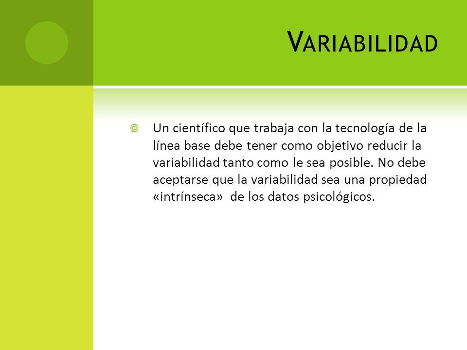 V ARIABILIDAD Un científico que trabaja con la tecnología de la línea base debe tener como objetivo reducir la variabilidad tanto como le sea posible.