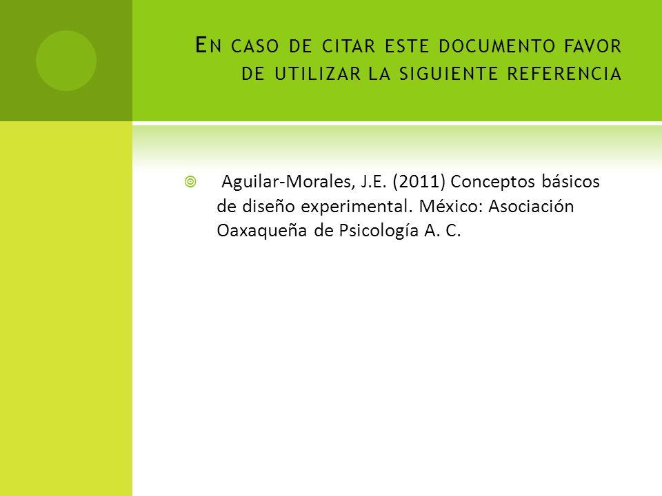 E N CASO DE CITAR ESTE DOCUMENTO FAVOR DE UTILIZAR LA SIGUIENTE REFERENCIA Aguilar-Morales, J.E. (2011) Conceptos básicos de diseño experimental. Méxi