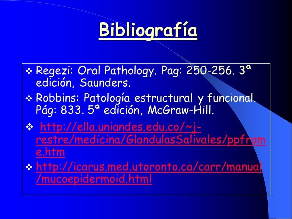 Bibliografía Regezi: Oral Pathology. Pag: 250-256. 3ª edición, Saunders. Robbins: Patología estructural y funcional. Pág: 833. 5ª edición, McGraw-Hill