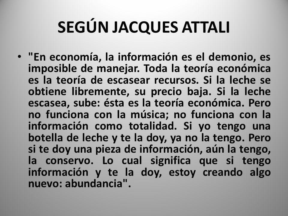 SEGÚN JACQUES ATTALI En economía, la información es el demonio, es imposible de manejar.