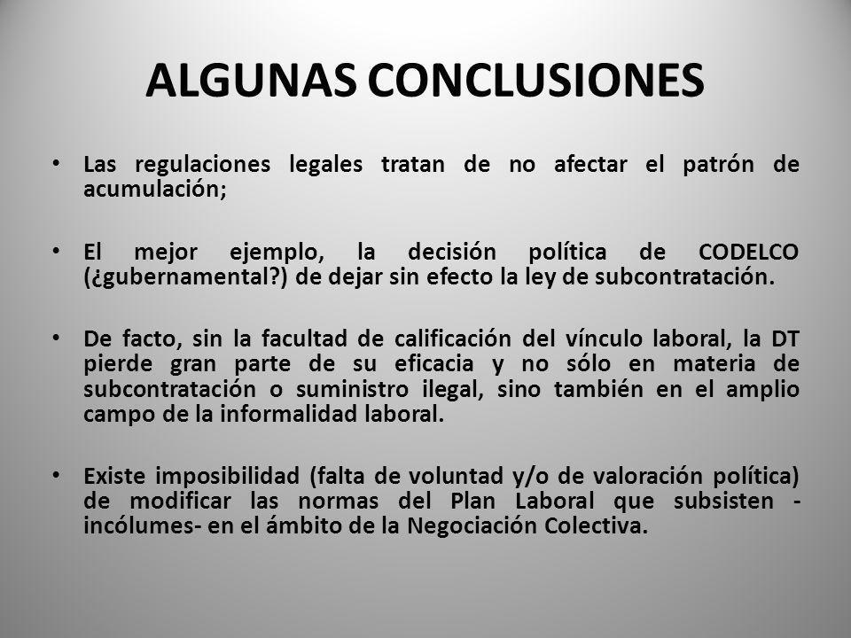 ALGUNAS CONCLUSIONES Las regulaciones legales tratan de no afectar el patrón de acumulación; El mejor ejemplo, la decisión política de CODELCO (¿gubernamental?) de dejar sin efecto la ley de subcontratación.