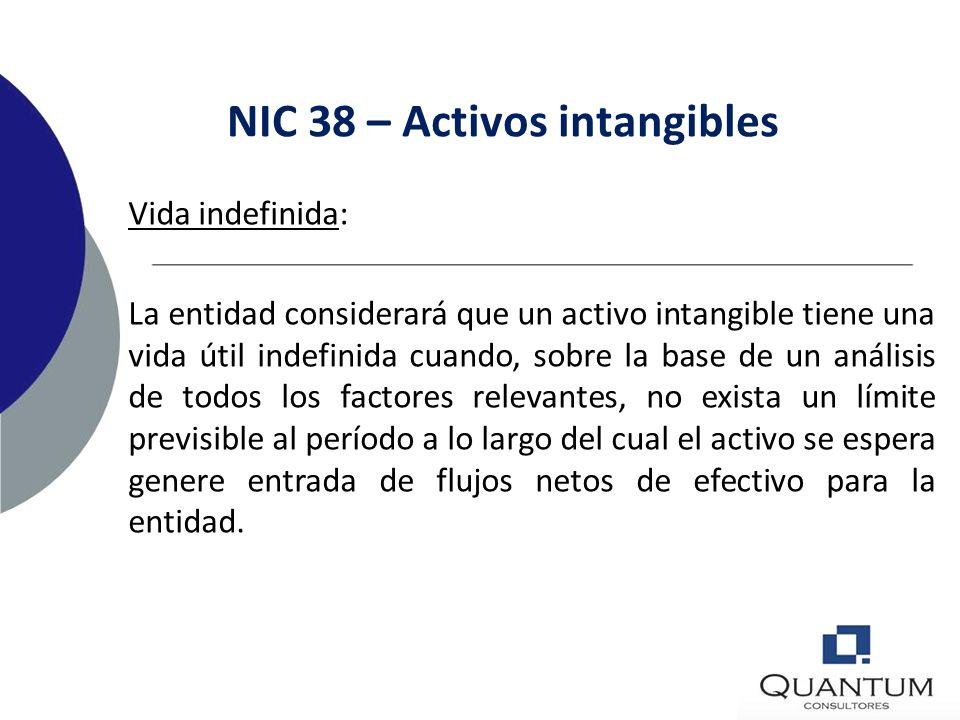 NIC 38 – Activos intangibles Vida útil: La entidad evaluará si la vida útil de un activo intangible es finita o indefinida y si es finita, evaluará la