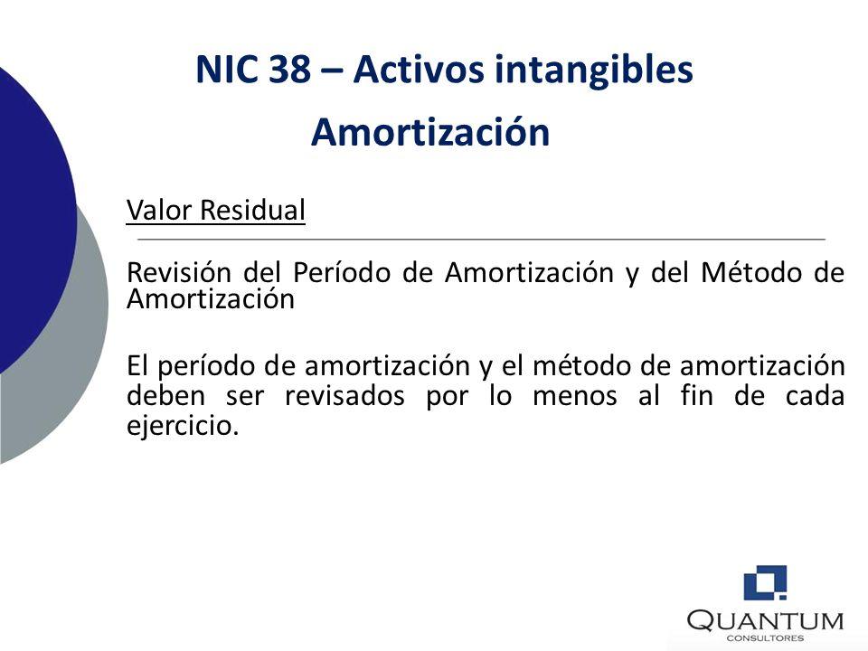 NIC 38 – Activos intangibles Amortización Valor Residual El valor residual de un activo intangible es cero a menos que: 3Exista el compromiso de un te