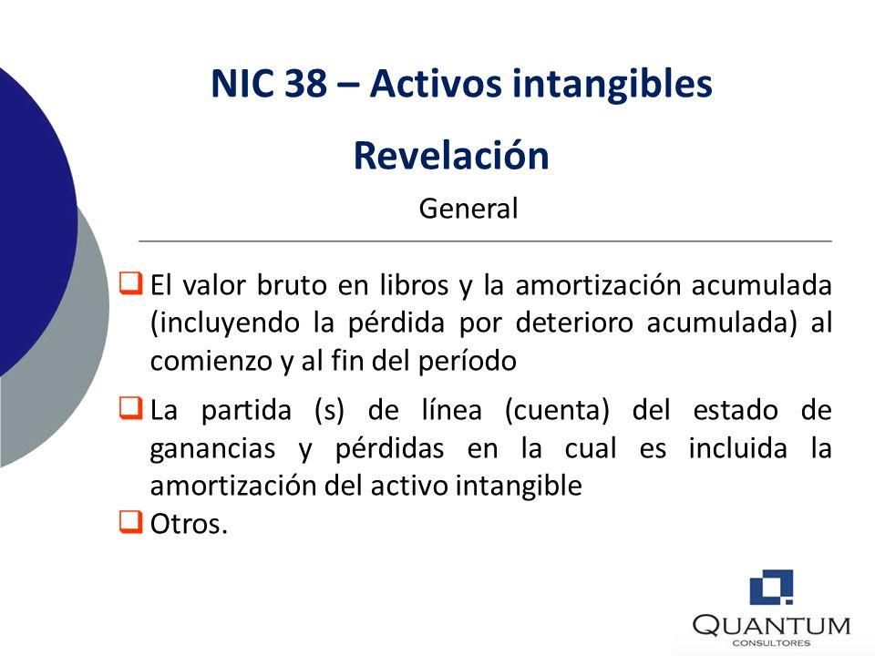NIC 38 – Activos intangibles Revelación General Los estados financieros deben revelar lo siguiente para cada clase de activo intangible, distinguiendo