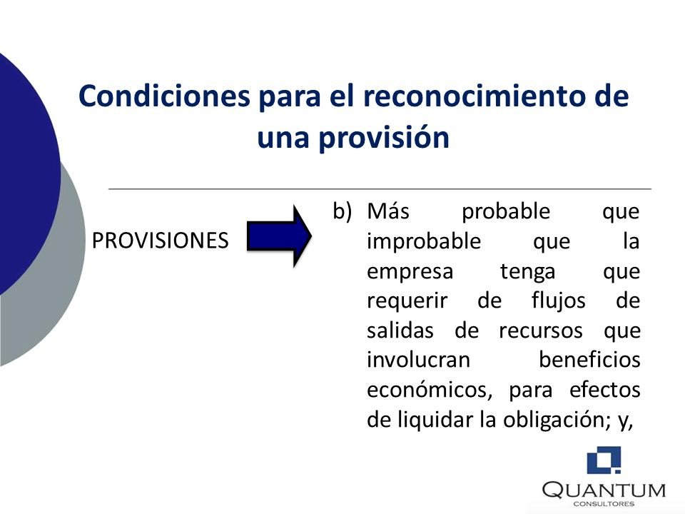 Condiciones para el reconocimiento de una provisión PROVISIONES a)Obligación actual (legal o implícita) resultante de un hecho pasado (se da considera