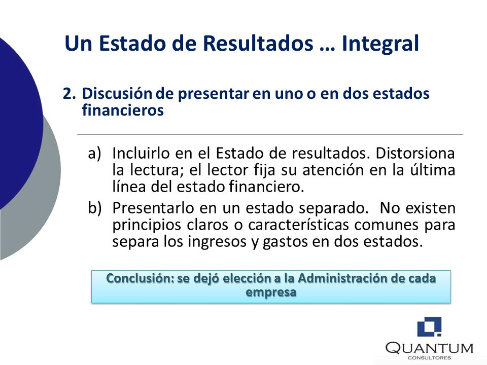 Un Estado de Resultados … Integral Presentar en dos estados los resultados del periodo: a)Estado de resultados. Presenta los ingresos y gastos reconoc