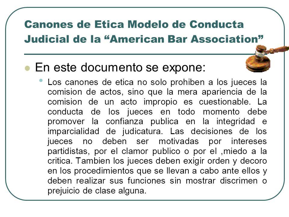 Canones de Etica Modelo de Conducta Judicial de la American Bar Association En este documento se expone: Los canones de etica no solo prohiben a los j