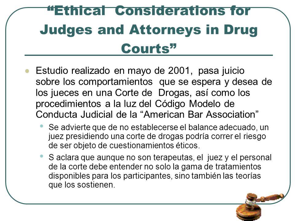 Ethical Considerations for Judges and Attorneys in Drug Courts Estudio realizado en mayo de 2001, pasa juicio sobre los comportamientos que se espera