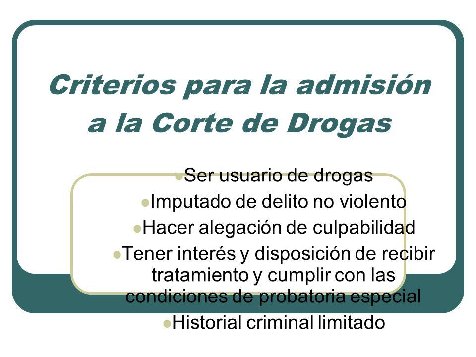 Criterios para la admisión a la Corte de Drogas Ser usuario de drogas Imputado de delito no violento Hacer alegación de culpabilidad Tener interés y d