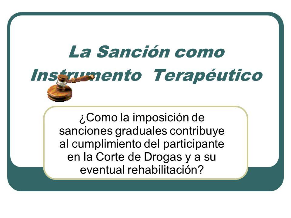 La Sanción como Instrumento Terapéutico ¿Como la imposición de sanciones graduales contribuye al cumplimiento del participante en la Corte de Drogas y