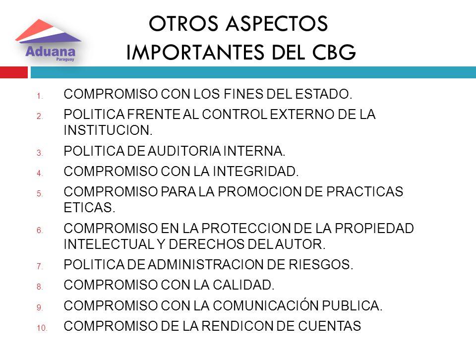 OTROS ASPECTOS IMPORTANTES DEL CBG 1. COMPROMISO CON LOS FINES DEL ESTADO. 2. POLITICA FRENTE AL CONTROL EXTERNO DE LA INSTITUCION. 3. POLITICA DE AUD