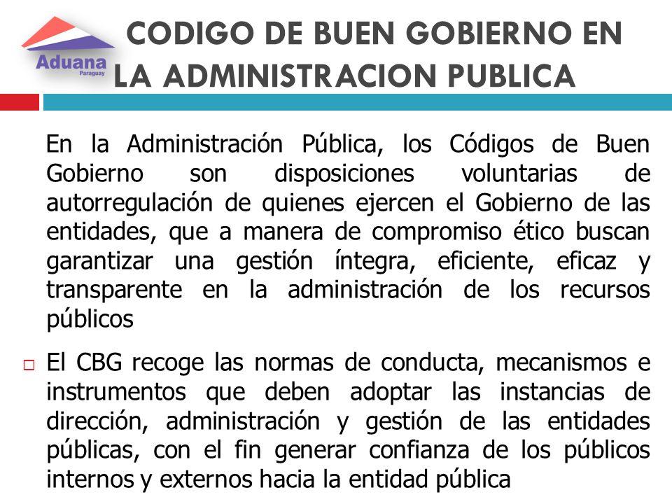 CODIGO DE BUEN GOBIERNO EN LA ADMINISTRACION PUBLICA En la Administración Pública, los Códigos de Buen Gobierno son disposiciones voluntarias de autor