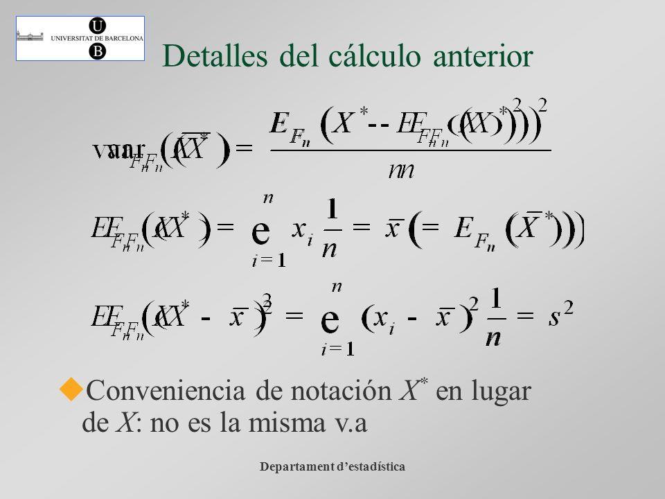 Departament destadística Detalles del cálculo anterior Conveniencia de notación X * en lugar de X: no es la misma v.a