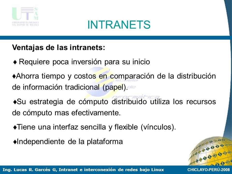 CHICLAYO-PERÚ-2008 Ing. Lucas R. Garcés G, Intranet e interconexión de redes bajo Linux INTRANETS Componentes de la Intranet: Computadoras (servidores