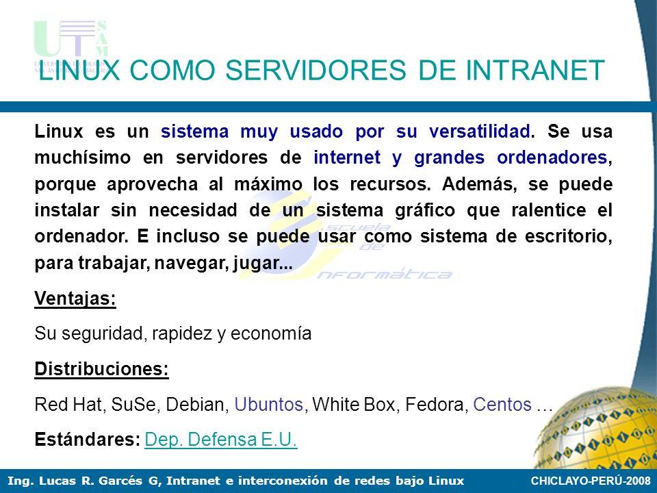 CHICLAYO-PERÚ-2008 Ing. Lucas R. Garcés G, Intranet e interconexión de redes bajo Linux LINUX COMO SERVIDORES DE INTRANET