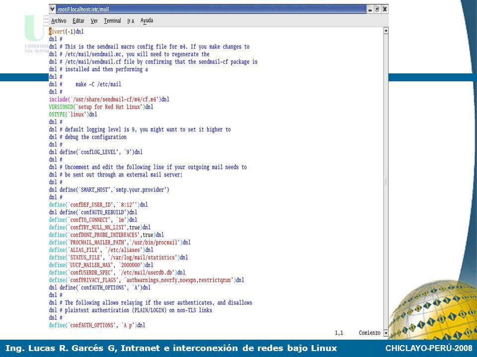 CHICLAYO-PERÚ-2008 Ing. Lucas R. Garcés G, Intranet e interconexión de redes bajo Linux (4) Configuración Sendmail.mc Editar /etc/mail/sendmail.mc y d